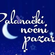 PALANAČKI NOĆNI BAZAR, Bačka Palanka, 13.10.2018. od 16 - 23h.